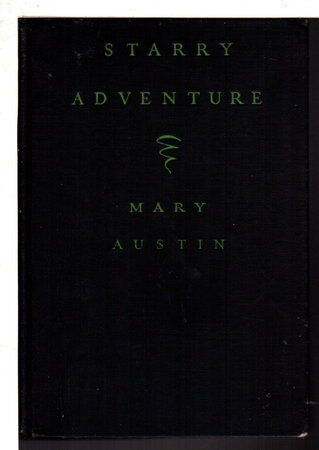 STARRY ADVENTURE. by Austin, Mary [Hunter], 1868-1934.