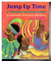 JUMP UP TIME: A Trinidad Carnival Story. by Joseph, Lynn; illustrated by Linda Saport.