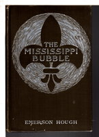 THE MISSISSIPPI BUBBLE: How the Star of Good Fortune Rose and Set and Rose Again, by a Woman's Grace, for one John Law of Louriston. by Hough, Emerson (1857-1923.)
