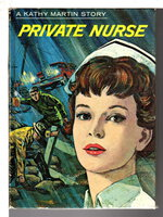 PRIVATE NURSE: A Kathy Martin Story, Number 6. by James, Josephine ((pseudonym for Emma Gelders Sterne, 1894-1971, and Barbara Lindsay).
