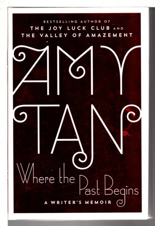 WHERE THE PAST BEGINS: A Writer's Memoir. by Tan, Amy.