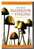 SACRED MUSHROOM OF VISIONS: TEONANCATL: A Sourcebook on the Psilocybin Mushroom. by Metzner, Ralph with Diane Conn Darling, editors.