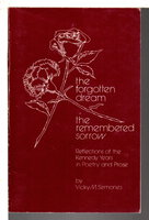 THE FORGOTTEN DREAM, THE REMEMBERED SORROW: Reflections of the Kennedy Years in Poetry and Prose. by Semones, Vicky M.