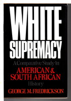 WHITE SUPREMACY: A Comparative Study in American and South African History. by Fredrickson, George M.