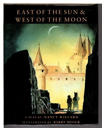 EAST OF THE SUN AND WEST OF THE MOON: A Play. by (Moser, Barry, illustrator, signed) Willard, Nancy.
