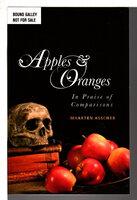 APPLES AND ORANGES: In Praise of Comparisons. by Asscher, Maarten.