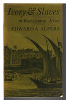 IVORY AND SLAVES: Changing Pattern of International Trade in East Central Africa to the Later Nineteenth Century. by Alpers, Edward A.
