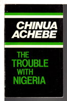THE TROUBLE WITH NIGERIA. by Achebe, Chinua.