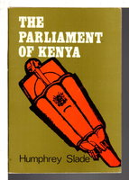THE PARLIAMENT OF KENYA. by Slade, Humphrey.