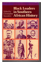 BLACK LEADERS IN SOUTHERN AFRICAN HISTORY. by Saunders, Christopher C., editor.
