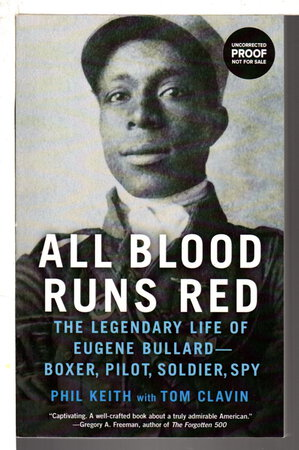 ALL BLOOD RUNS RED: The Legendary Life of Eugene Bullard - Boxer, Pilot, Soldier, Spy. by Keith, Phil with Tom Clavin.