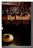 THE SUGAR MILE. by Maxwell, Glyn.