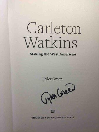 CARLETON WATKINS: Making the West American by [Watkin, Carleton, 1829-1916] Green, Tyler