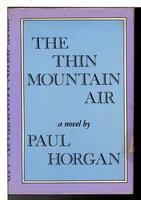 THE THIN MOUNTAIN AIR. by Horgan, Paul.