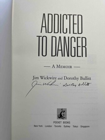 ADDICTED TO DANGER: A Memoir about Affirming Life in the Face of Death. by Wickwire, Jim and Dorothy Bullitt.