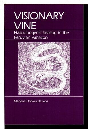 VISIONARY VINE: Hallucinogenic Healing in the Peruvian Amazon. by Dobkin De Rios, Marlene.