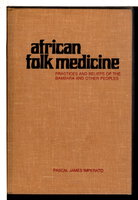 AFRICAN FOLK MEDICINE: Practices and Beliefs of the Bambara and Other Peoples. by Imperato, Pascal James.