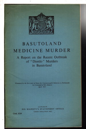 BASUTOLAND MEDICINE MURDER. A Report on the Recent Outbreak ofd 'Diretlo' Murders in Basutoland. by Secretary of State for Commonwealth Relations.