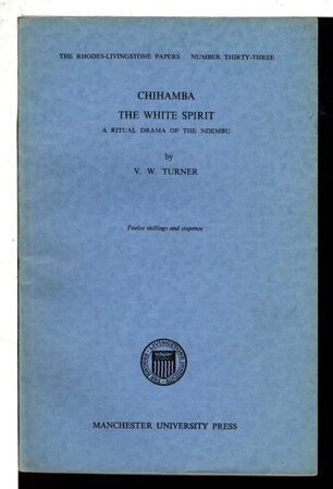 CHIHAMBA THE WHITE SPIRIT: A Ritual Drama of the Ndembu; , Rhodes-Livingston Papers, Number 33. by [Rhodes-Livingstone Papers] Turner, V. W.