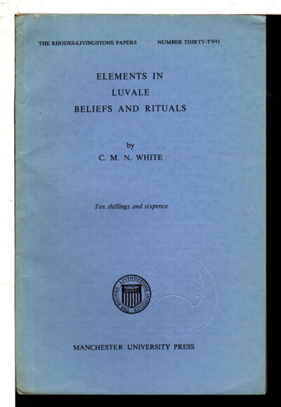 ELEMENTS IN LUVALE BELIEFS AND RITUALS; Rhodes-Livingston Papers, Number 32. by [Rhodes-Livingstone Papers] White, C. N. M.