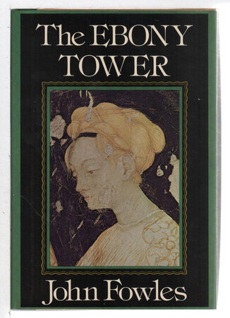 THE EBONY TOWER. by Fowles, John.
