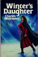 WINTER'S DAUGHTER: The Saying of Signe Ragnhilds-Datter. by Whitmore. Charles.