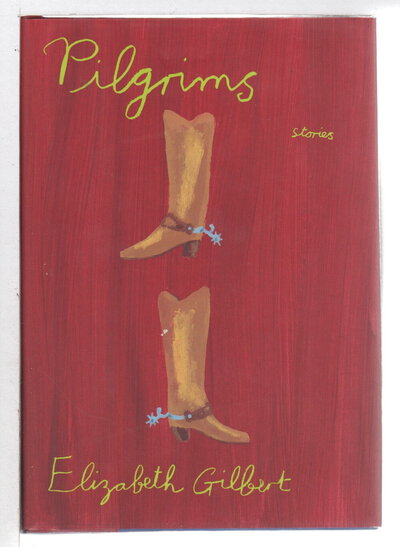 PILGRIMS: Stories. by Gilbert, Elizabeth.