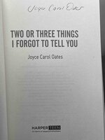 TWO OR THREE THINGS I FORGOT TO TELL YOU. by Oates, Joyce Carol.