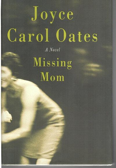 MISSING MOM. by Oates, Joyce Carol.