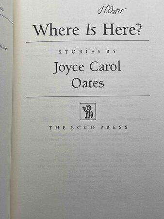 WHERE IS HERE? by Oates, Joyce Carol.