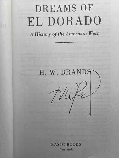 DREAMS OF EL DORADO: A History of the American West. by Brands, H. W.