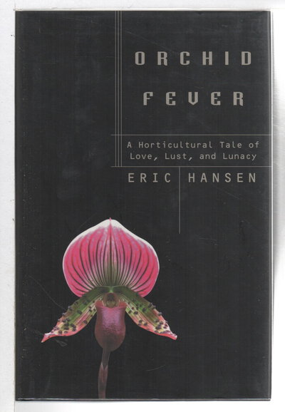 ORCHID FEVER: A Horticultural Tale of Love, Lust, and Lunacy. by Hansen, Eric.