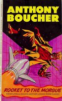 ROCKET TO THE MORGUE. by Boucher, Anthony (originally published as H. H. Holmes)