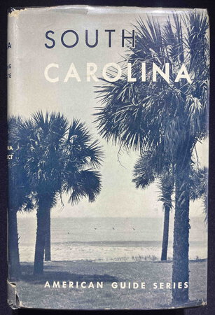 SOUTH CAROLINA: A Guide to the Palmetto State. by [American Guide Series] Workers of the Writers' Program of the Works Project Administration, State of South Carolina.