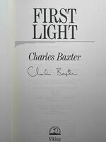 FIRST LIGHT. by Baxter, Charles.