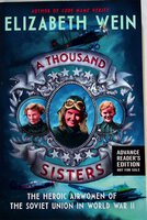 A THOUSAND SISTERS: The Heroic Airwomen of the Soviet Union in World War II by Wein, Elizabeth.