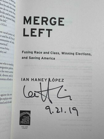 MERGE LEFT: Fusing Race and Class, Winning Elections, and Saving America. by Lopez, Ian Haney.