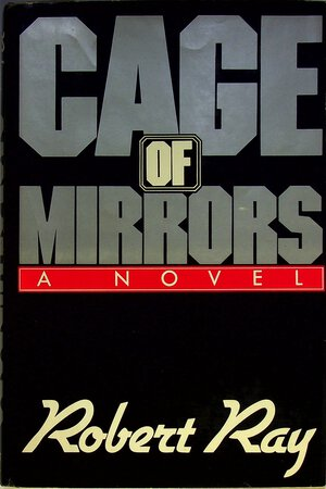 CAGE OF MIRRORS. by Ray, Robert J.