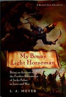 MY BONNY LIGHT HORSEMAN: Being an Account of the Further Adventures of Jacky Faber, in Love and War by Meyer, L. A.