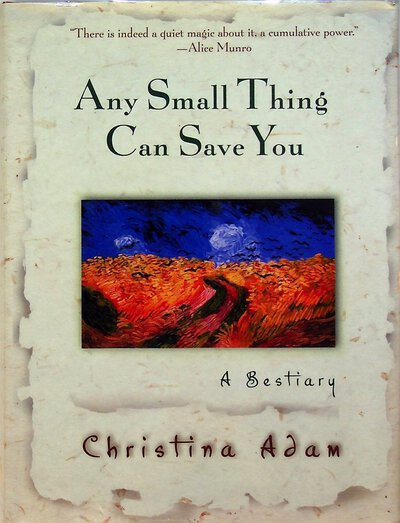 ANY SMALL THING CAN SAVE YOU: a Bestiary. by Adam, Christina.