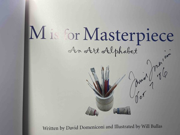 M IS FOR MASTERPIECE: An Art Alphabet. by Domeniconi, David. Illustrated by Will Bullas.
