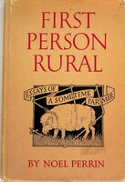 FIRST PERSON RURAL: Further Essays of a Sometime Farmer. by Perrin, Noel.