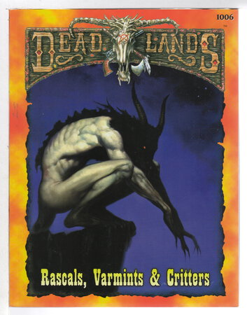 DEADLANDS: RASCALS, VARMINTS, & CRITTERS. by Mangold, Hal, editor; Forbeck, Matt; Wallace, Loston; Chen, Mike; Crabtree, Jim; Daly, Paul; DeMulder, Kim; Fowler, Tom; Hassing, Geoff and Marler, Ashe, illustrators.