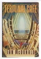 TERMINAL CAFE. by McDonald, Ian.