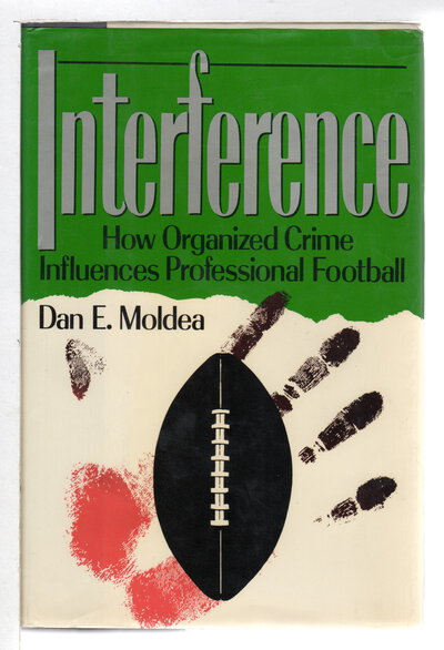 INTERFERENCE: How Organized Crime Influences Professional Football. by Moldea, Dan E.