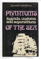 PHANTOMS OF THE SEA: Legends, Customs and Superstitions. by Brown, Raymond Lamont.