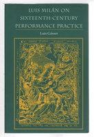 LUIS MILAN ON SIXTEENTH-CENTURY PERFORMANCE PRACTICE. by Gasser, Luis.