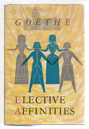 ELECTIVE AFFINITIES. by Goethe, Johann Wolfgang von. Translated by Elizabeth Mayer and Louise Bogan, Introduction by Victor Lange.