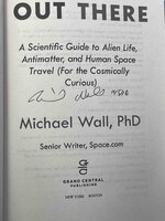 OUT THERE: A Scientific Guide to Alien Life, Antimatter, and Human Space Travel (For the Cosmically Curious) by Wall, Michael, PhD.
