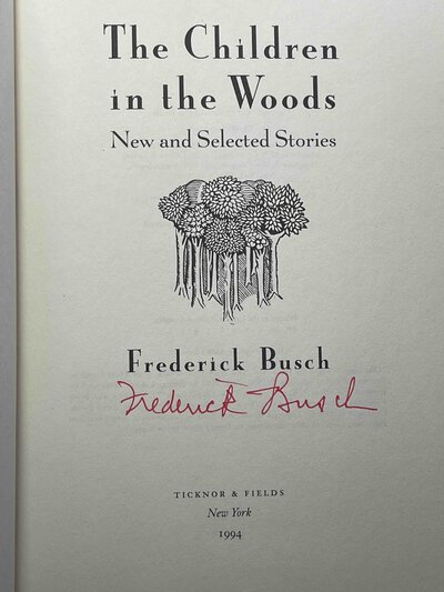 THE CHILDREN IN THE WOODS: New and Selected Stories. by Busch, Frederick.